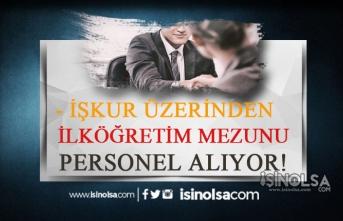 İŞKUR İle Kamu Kurumlarına İlköğretim Mezunu 11 Personel Alınacak!