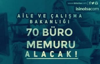 Aile ve Çalışma Bakanlığı 40 İlde 70 Büro Memuru Alacak!