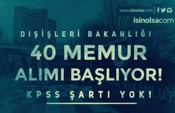 Dışişleri Bakanlığı KPSS Siz 40 Memur Alımı Başvurusu Başlıyor!