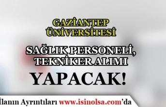 Gaziantep Üniversitesi Sağlık Personeli, Tekniker ve Psikolog Alımı Yapıyor