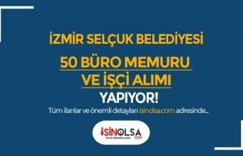 İzmir Selçuk Belediyesi 50 Büro Memuru ve İşçi Alımı Yapıyor
