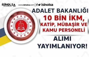 Adalet Bakanlığı ve CTE 10 Bin İKM, Katip, Mübaşir ve Kamu Personeli Alımı Geliyor