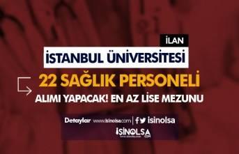 İstanbul Üniversitesi Sözleşmeli 22 Sağlık Personeli Alımı Yapacak!