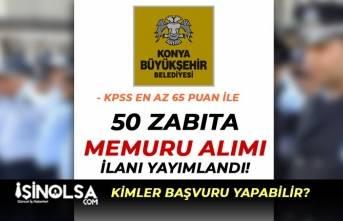 Konya Büyükşehir Belediyesi 65 KPSS Puanı İle 50 Zabıta Memuru Alımı İlanı