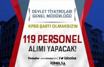 Devlet Tiyatroları Genel Müdürlüğü KPSS Siz 119 Sözleşmeli Personel Alıyor