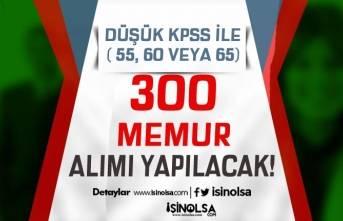 Düşük KPSS İle (En Az 55, 60 veya 65 Puan ) 300 Memur Alımı Yapılacak!