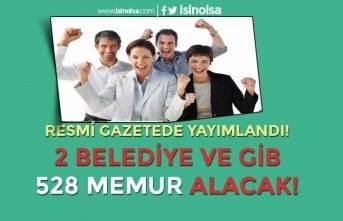Resmi Gazetede Yayımlandı! 2 Belediye ve GİB 528 Memur Alımı Yapacak