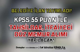 Belediye KPSS 55 Puan İle Tahsildar, İtfaiyeci ve Düz Memur Alımı İlanı