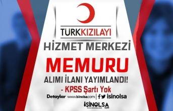 Kızılay KPSS Siz Hizmet Merkezi Memuru Alım İlanı Yayımlandı!