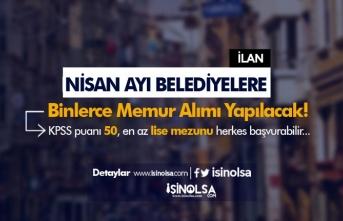 Nisan Ayı Belediye Personel Alımları: 50 KPSS Puanı İle Memur Alınacak!