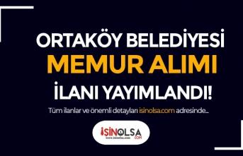 Ortaköy Belediyesi Lisans Mezunu Memur Alımı Yapacak