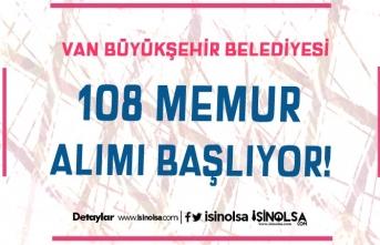 Van Büyükşehir Belediyesi 108 Memur Alımı Başlıyor! İstenen Belgeler?