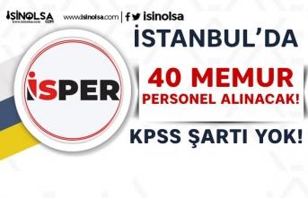 İSPER KPSS siz Memur ve Personel Kadrolarında 40 Kişilik Alım Yapıyor!