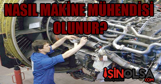 Nasıl Makine Mühendisi Olunur ?
