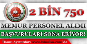 Adalet Bakanlığı 2 Bin 750 Memur Personel Alımı Başvuruları Sona Eriyor!