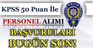 Emniyet Genel Müdürlüğü KPSS 50 Puan İle Personel Alım Başvuruları Bugün Son!