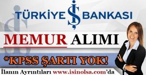 İş bankası KPSS Şartı Olmadan Memur Alımı