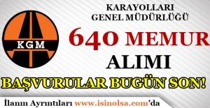 Karayolları Genel Müdürlüğü 640 Memur Alımı Başvuruları Bugün Son!