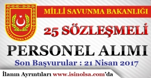 Milli Savunma Bakanlığı 25 Sözleşmeli Personel Alımı Yapıyor