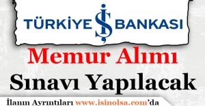 Türkiye İş Bankası Memur Alımı Sınavı Yapacak!