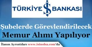 Türkiye İş Bankası Şubelerde Görevlendirilecek Memur Alımı Yapıyor
