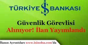 İş Bankası Şubelerde Görevli Güvenlik Görevlisi Alıyor! Alınacak İller Duyuruldu