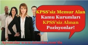 KPSS Şartsız Memur Alımı Yapan Kurumlar ve KPSS'siz Personel Alınan Pozisyonları