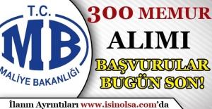 Maliye Bakanlığı 300 Memur Alımı Başvuruları Bugün Son!