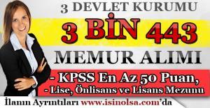 3 Devlet kurumu 3 Bin 443 Memur Personel Alımı yapıyor! KPSS En Az 50 Puan