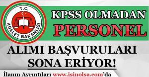 Adalet Bakanlığı KPSS Şartı Olmadan Personel Alımı Başvuruları Sona Eriyor!