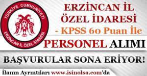 Erzincan İl Özel İdaresi KPSS 60 Puan İle Personel Alımı Başvuruları Sona Eriyor!