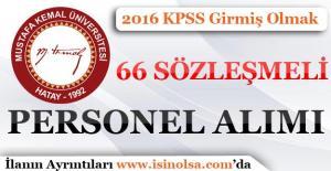 Mustafa Kemal üniversitesi Sözleşmeli 66 Personel Alımı Yapıyor!