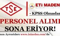 TSE ve Eti Maden İşletmeleri KPSS Şartı Olmadan Personel Alımı Başvuruları Sona Eriyor!