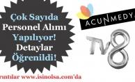 Acun Medya ve TV 8 İçin Personel Alımı Yapılıyor! Detaylar Açıklandı