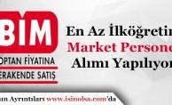 BİM Market En Az İlköğretim Mezunu Çok Sayıda Personel Alıyor!