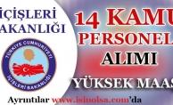 İçişleri Bakanlığı Yüksek Maaşlı 14 Kamu Personeli Alımı Başvuruları Başlayacak!