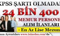 Kamuya KPSS Şartı Olmadan 24 Bin 400 Memur Personel Alınıyor!