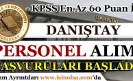 Danıştay KPSS 60 Puan İle Personel Alımı Başvuruları Başladı!