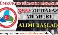 Gümrük ve Ticaret Bakanlığı 300 Muhafaza Memuru Alımı Başladı!