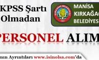 Manisa Kırkağaç Belediyesi KPSS Şart'sız Personel Alıyor