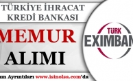 Türkiye İhracat Kredi Bankası Memur Alım İlanı Yayımladı!