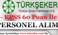 Türkiye Şeker Fabrikaları KPSS 60 Puan İle Personel Alıyor!