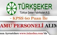 Türkiye Şeker Fabrikaları KPSS 60 Puan İle 16 Kamu Personeli Alımı