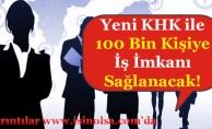 Yeni KHK ile 100 Bin Kişiye İş İmkanı Sağlanacak!