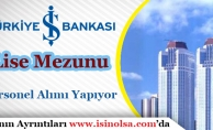 İş Bankası En Az Lise Mezunu Personel Alımı Yapıyor.