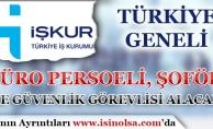 İŞKUR Türkiye Genelinde Büro Personeli, Şoför ve Güvenlik Görevlisi Alacak