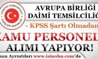 Avrupa Birliği Daimi Temsilciliği KPSS'siz Kamu Personeli Alımı Yapıyor! En Az Lise