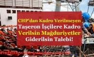 CHP Kadro Alamayan Taşeron İşçilere Kadro Verilsin Mağduriyetler Giderilsin Talebi!