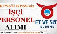 Et ve Süt Kurumu KPSS'li KPSS'siz Personel Alıyor!