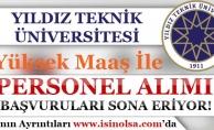 Yıldız Teknik Üniversitesi Yüksek Maaş İle Personel Alımı Başvurularında Son Günler